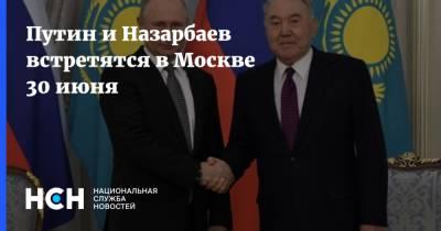 Путин и Назарбаев встретятся в Москве 30 июня