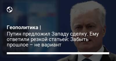 Геополитика | Путин предложил Западу сделку. Ему ответили резкой статьей: Забыть прошлое – не вариант
