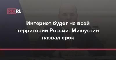 Интернет будет на всей территории России: Мишустин назвал срок