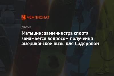 Матыцин: замминистра спорта занимается вопросом получения американской визы для Сидоровой